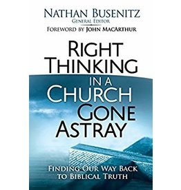 Busenitz Right Thinking in a Church Gone Astray