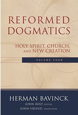 Bavinck Reformed Dogmatics, Vol 4 - Holy Spirit, Church and New Creation