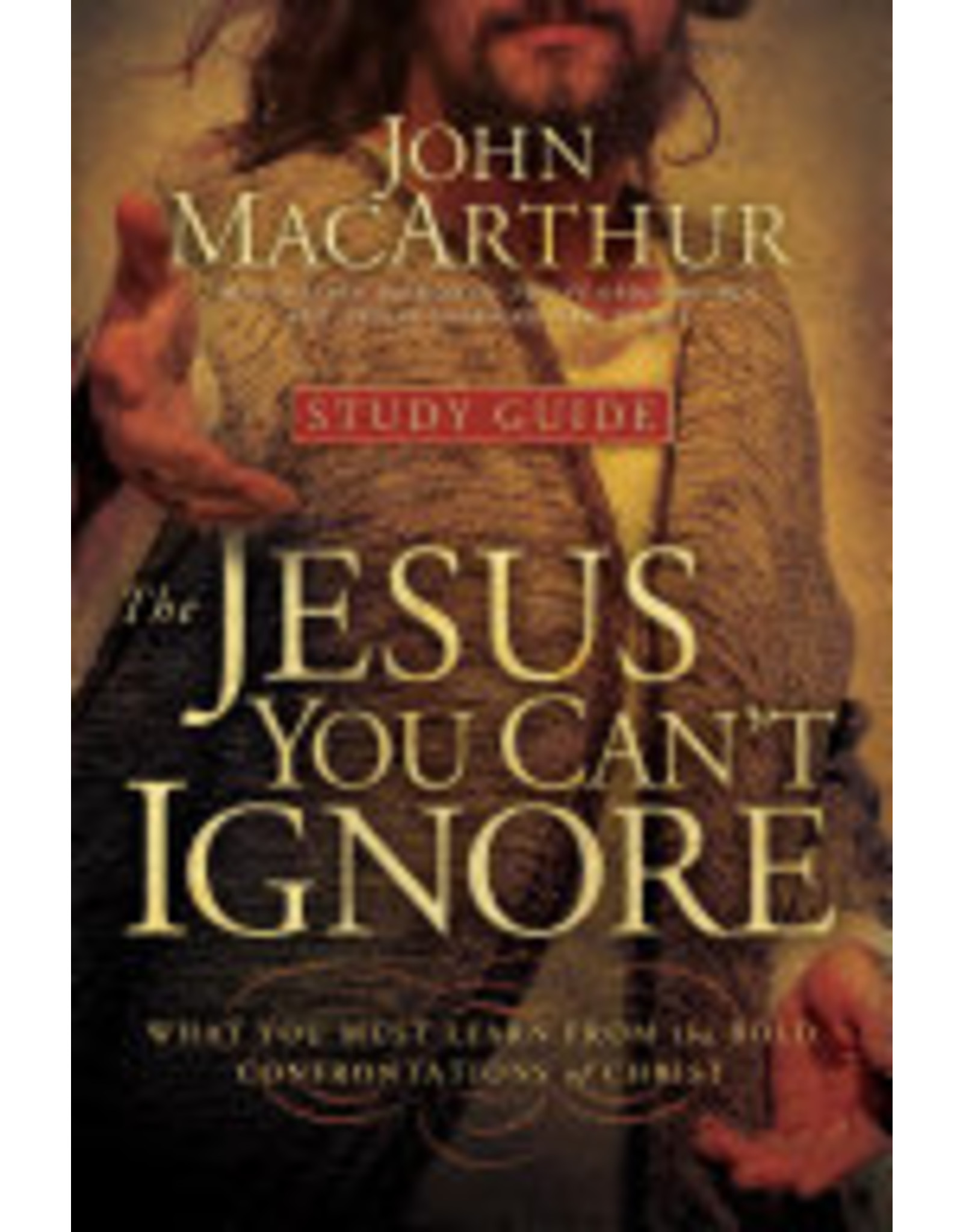 John MacArthur The Jesus You Can't Ignore