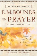 Edward Bounds The Complete Works of E.M. Bounds on Prayer