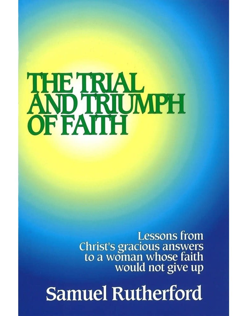 Samuel Rutherford The Trial and Triumph of Faith
