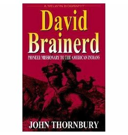 John Thornbury David Brainerd Pioneer Missionary to the American Indians