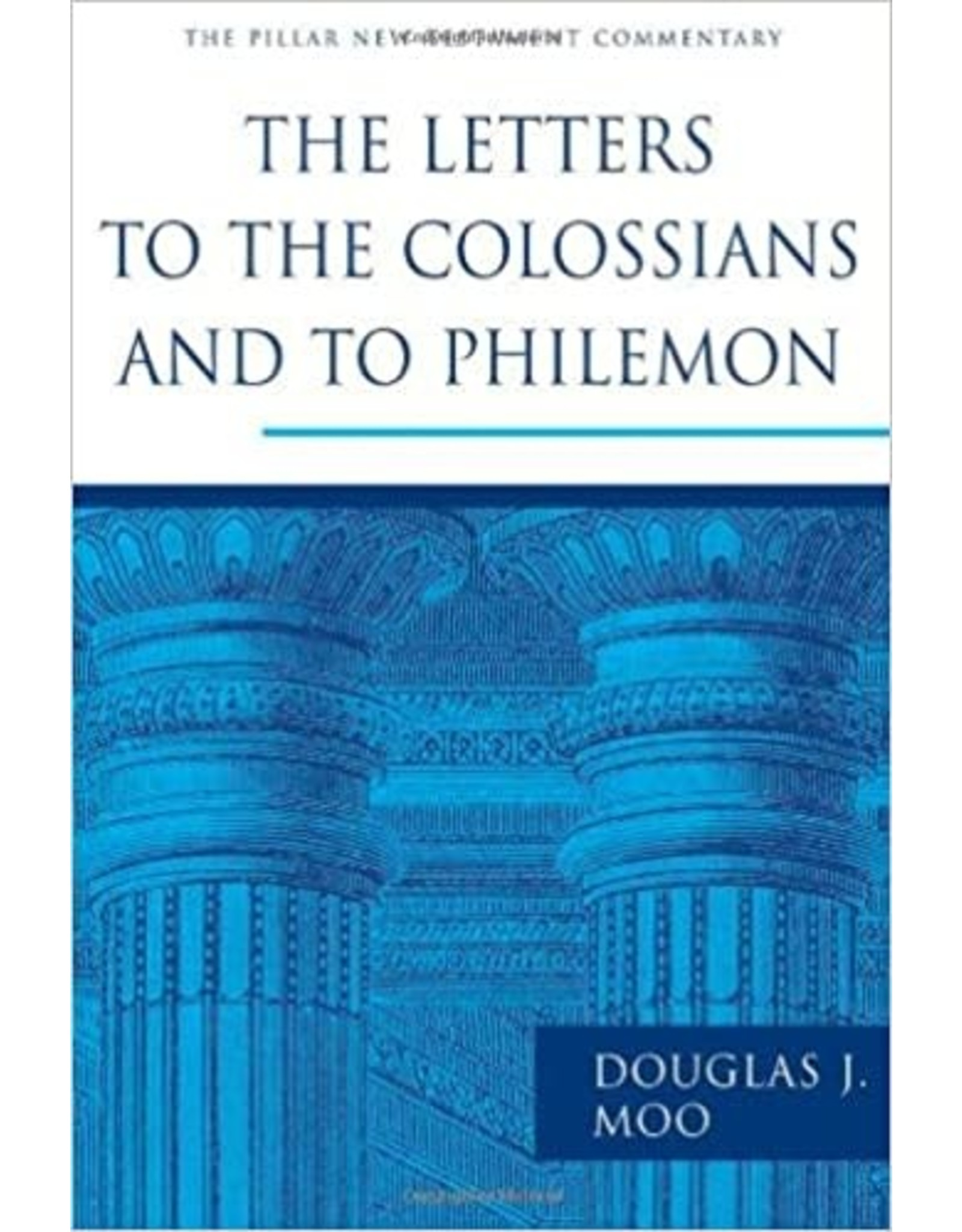 Moo Pillar Commentary - Colossians and Philemon
