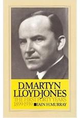 Murray David Martyn Lloyd-Jones the First Forty Years 1899-1939