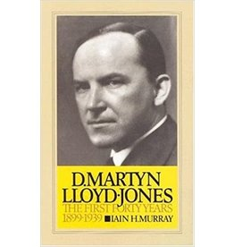Murray D. Martyn Lloyd-Jones the First Forty Years 1899-1939