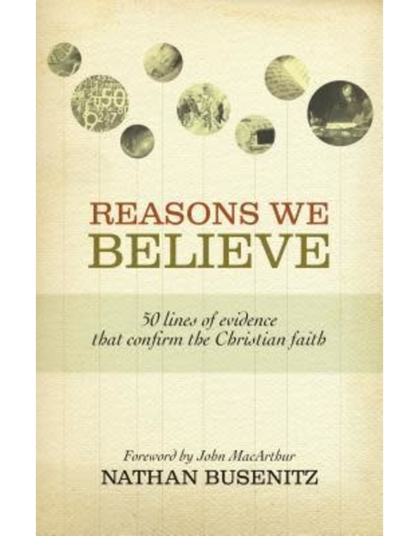 Busenitz Reasons We Believe: 50 Lines of Evidence That Confirm the Christian Faith