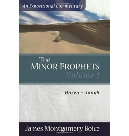 Boice The Minor Prophets: Hosea-Jonah, Vol 1, An Expositional Commentary