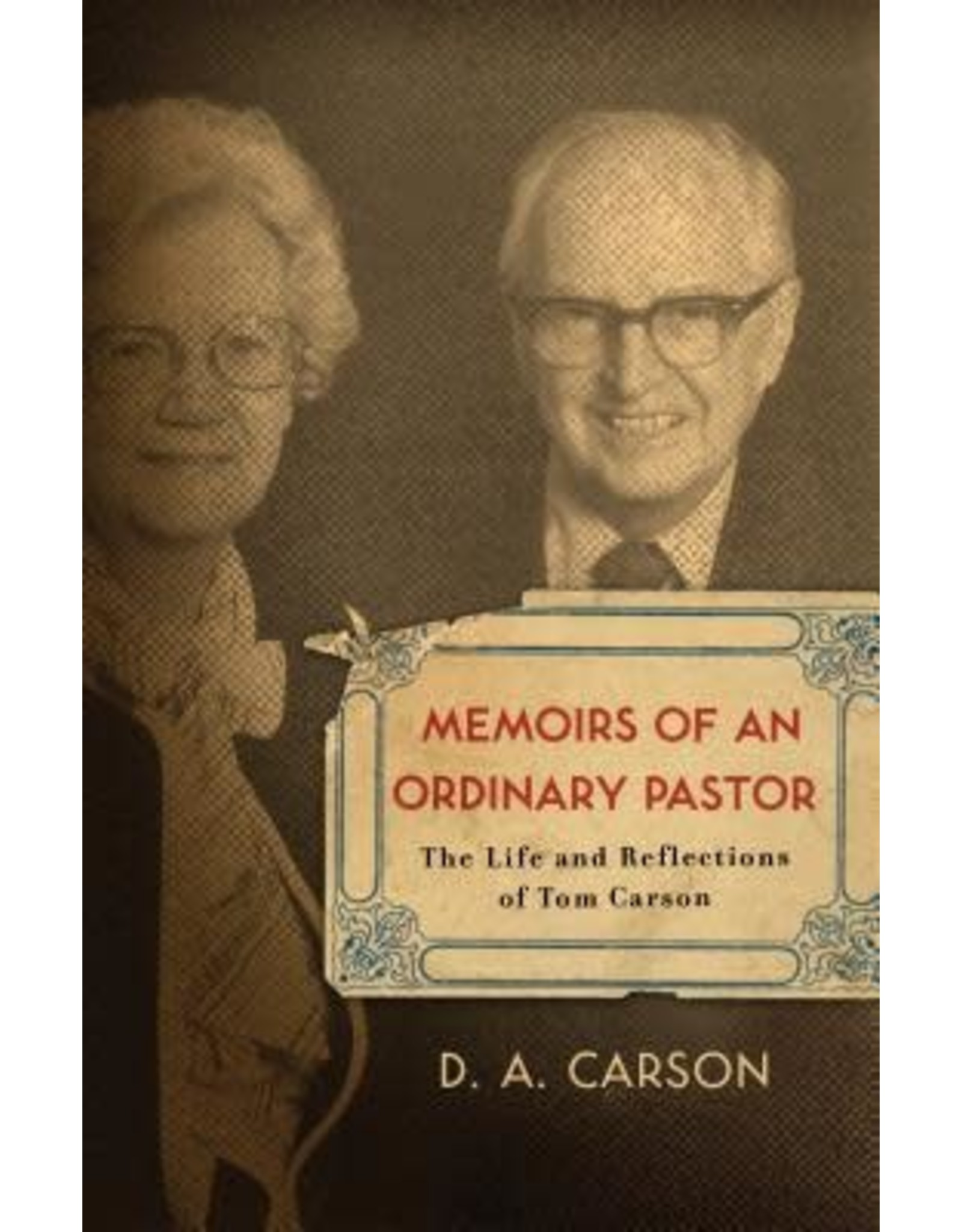 Carson Memoirs of an Ordinary Pastor: The Life and Reflections of Tom Carson