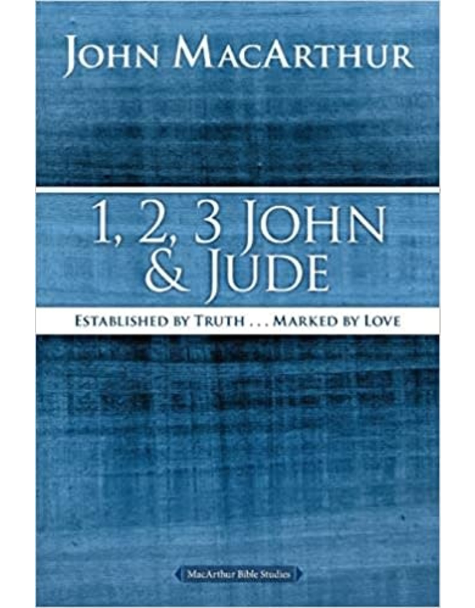MacArthur 1, 2, 3 John and Jude: Established in Truth ... Marked by Love