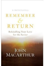 MacArthur Remember and Return: Rekindling Your Love for the Savior-A Devotional