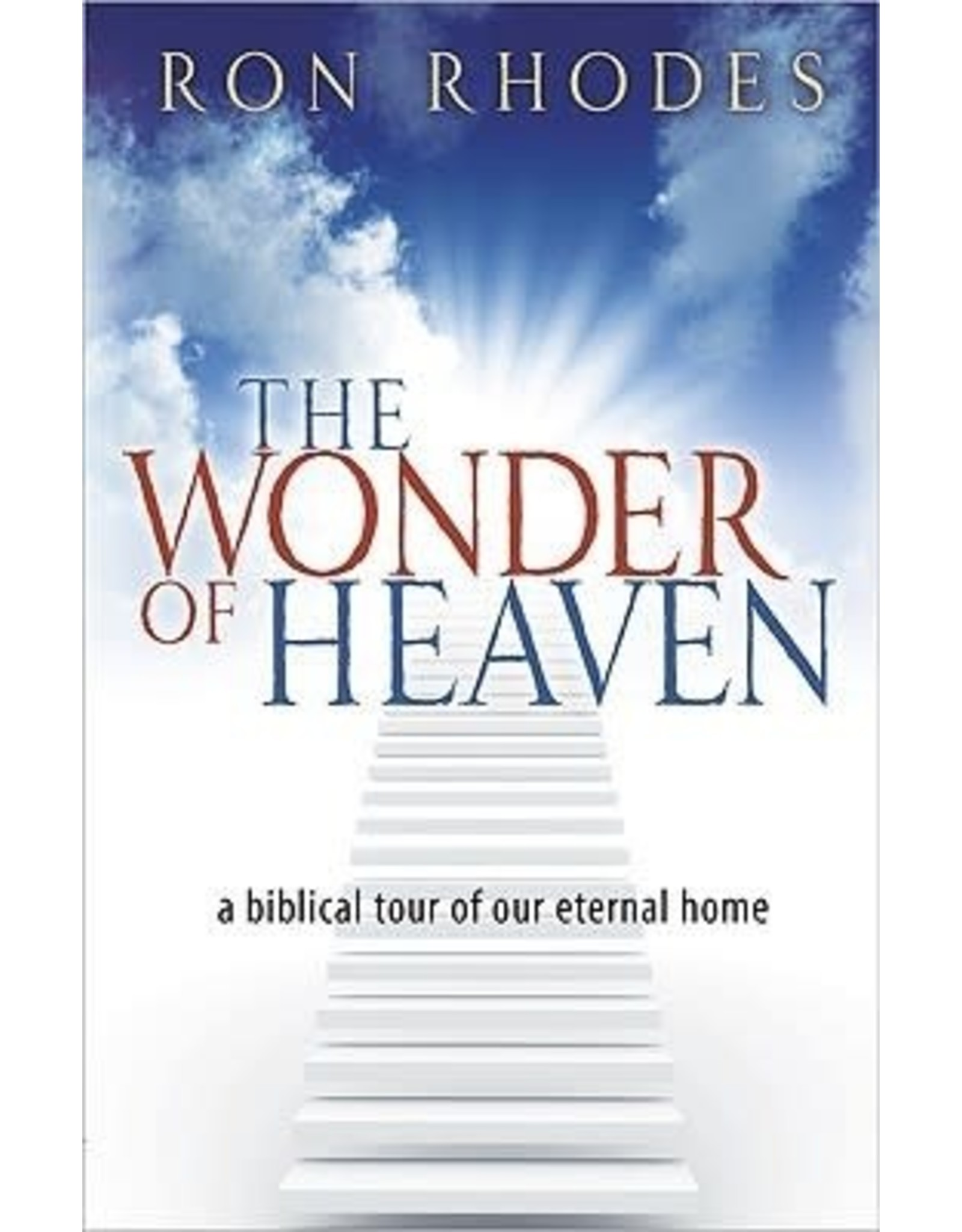 Rhodes The Wonder of Heaven: A Biblical Tour of Our Eternal Home