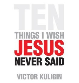 Kuligan Ten Things I Wish Jesus Never Said