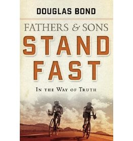 Bond Fathers and Sons, Volume 1: Stand Fast in the Way of Truth