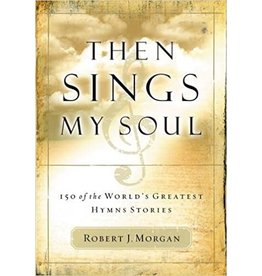 Morgan Then Sings My Soul: 150 of the World's Greatest Hymn Stories