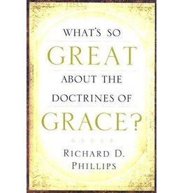 Phillips What's So Great About the Doctrines of Grace