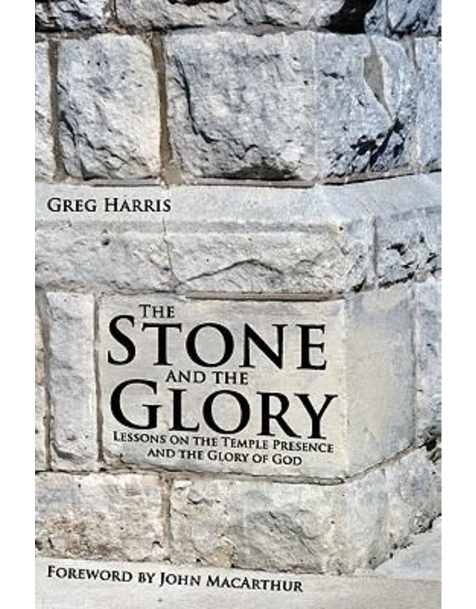 Harris The Stone And The Glory: Lessons On The Temple Presence And The Glory Of God