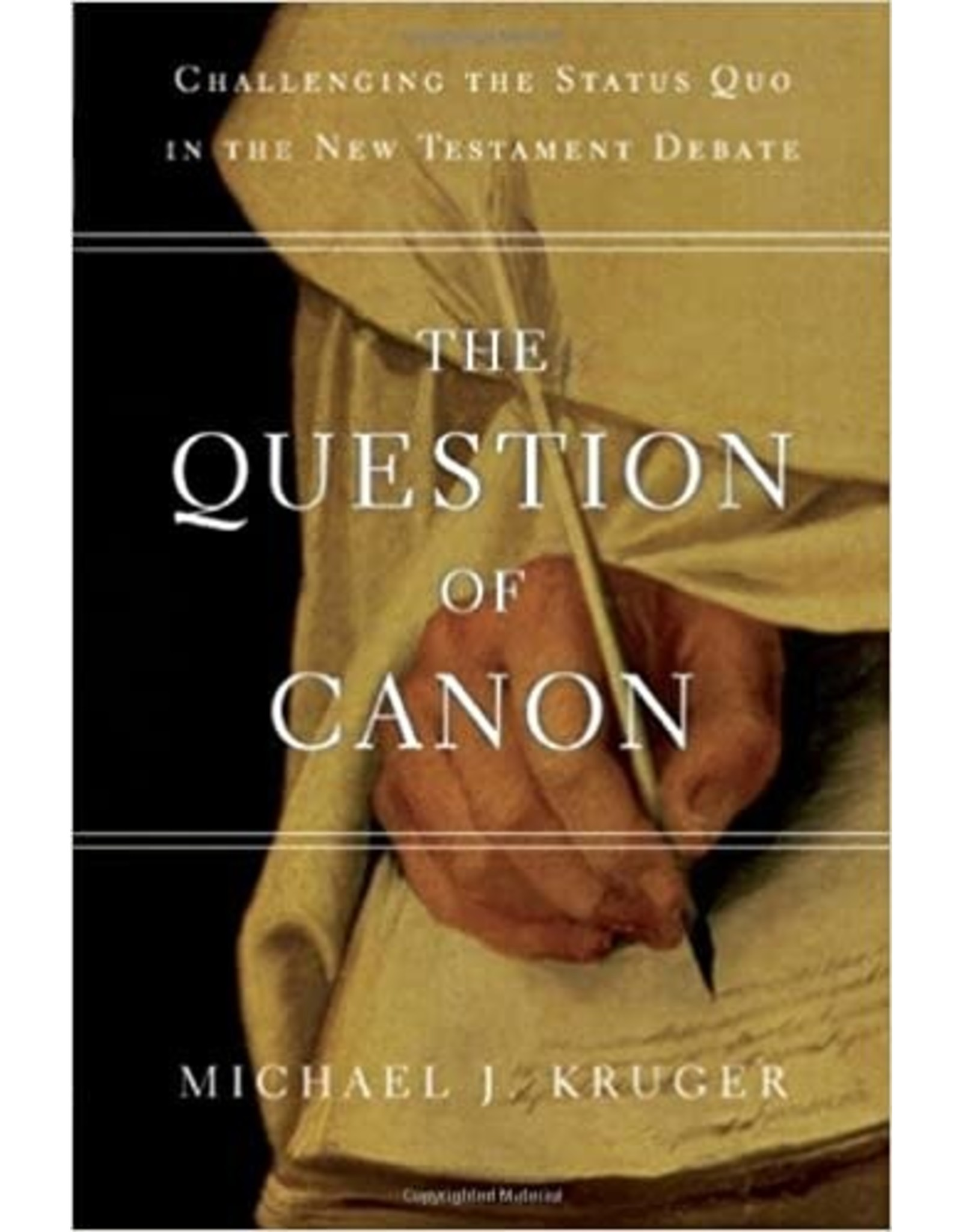 Kruger The Question of Canon: Challenging the Status Quo in the New Testament Debate