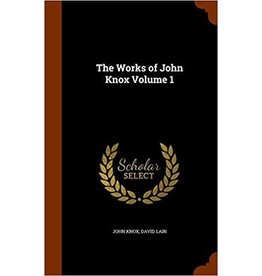 Knox The works of John Knox, Volume 1