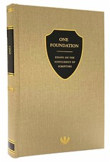 One Foundation - Essays on the Sufficiency of Scripture