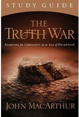 MacArthur The Truth War Study Guide: Fighting for Certainty in an Age of Deception