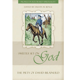 Brainerd Sweetly Set on God: The Piety of David Brainerd