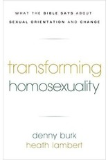 Burk Transforming Homosexuality: What the Bible Says about Sexual Orientation and Change