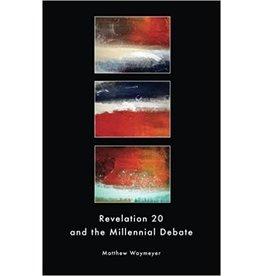 Waymeyer Revelation 20 and the Millennial Debate