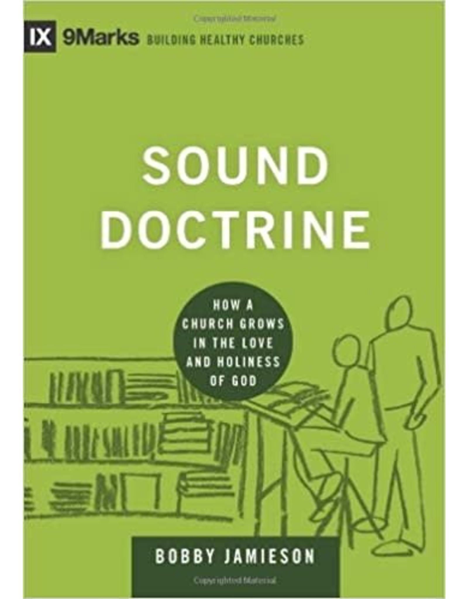 Jamieson Sound Doctrine: How a Church Grows in the Love and Holiness of God (9Marks: Building Healthy Churches)