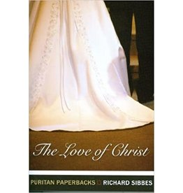 Sibbes The Love of Christ (Puritan Paperbacks)