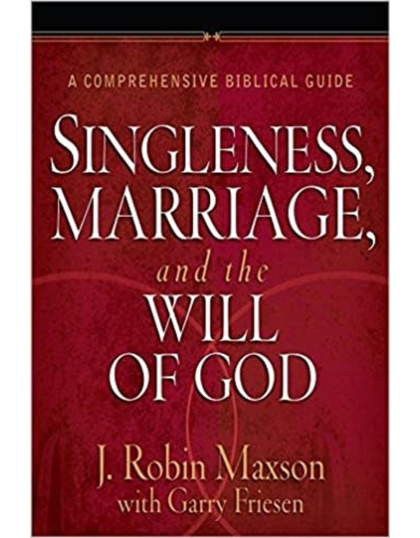 Maxson Singleness, Marriage, and the WIll of God
