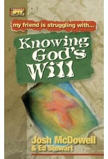 McDowell My Friend is Struggling with Knowing God's Will