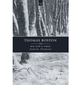 Thomson Thomas Boston: His Life and Times