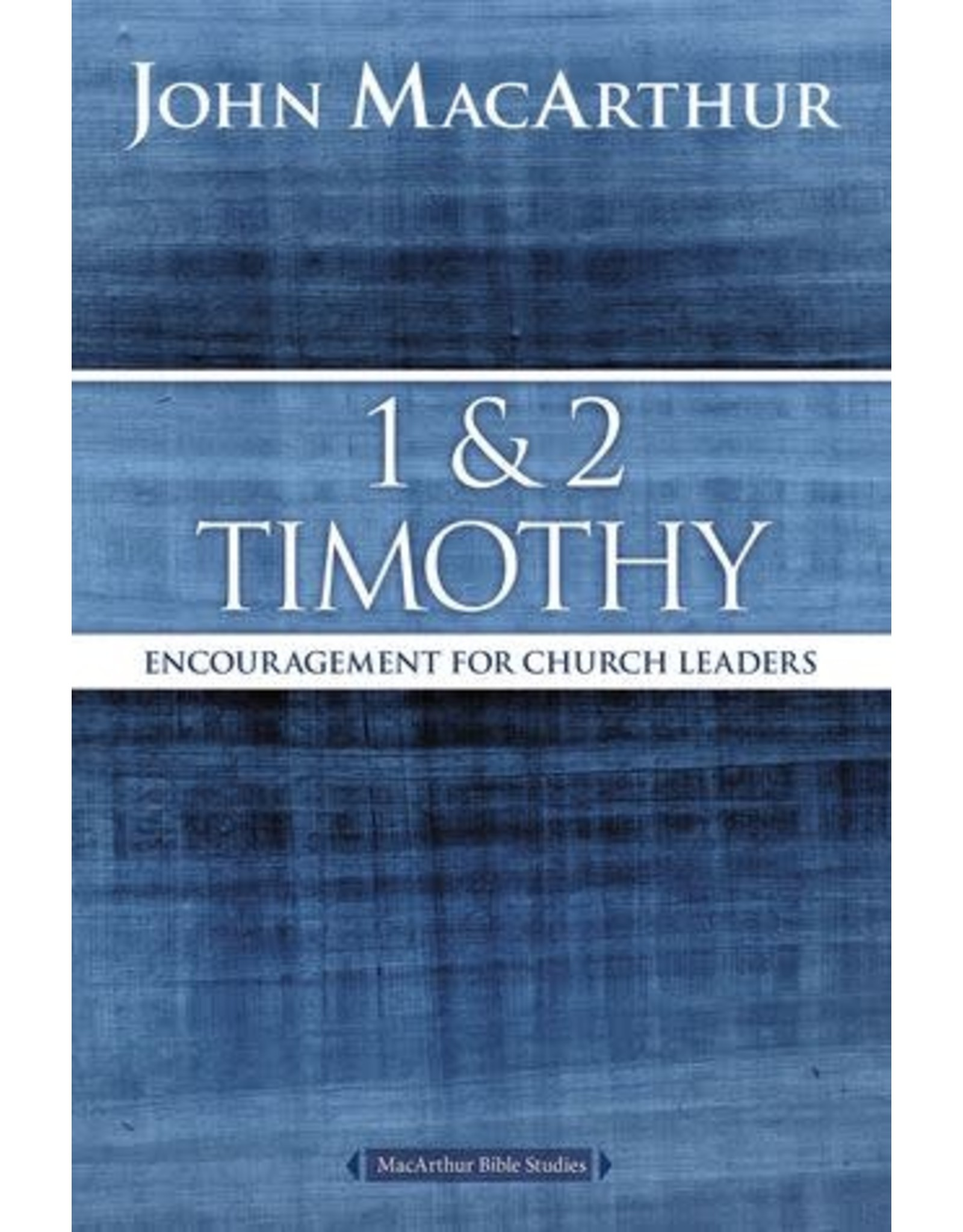 MacArthur 1 and 2 Timothy: Encouragement for Church Leaders