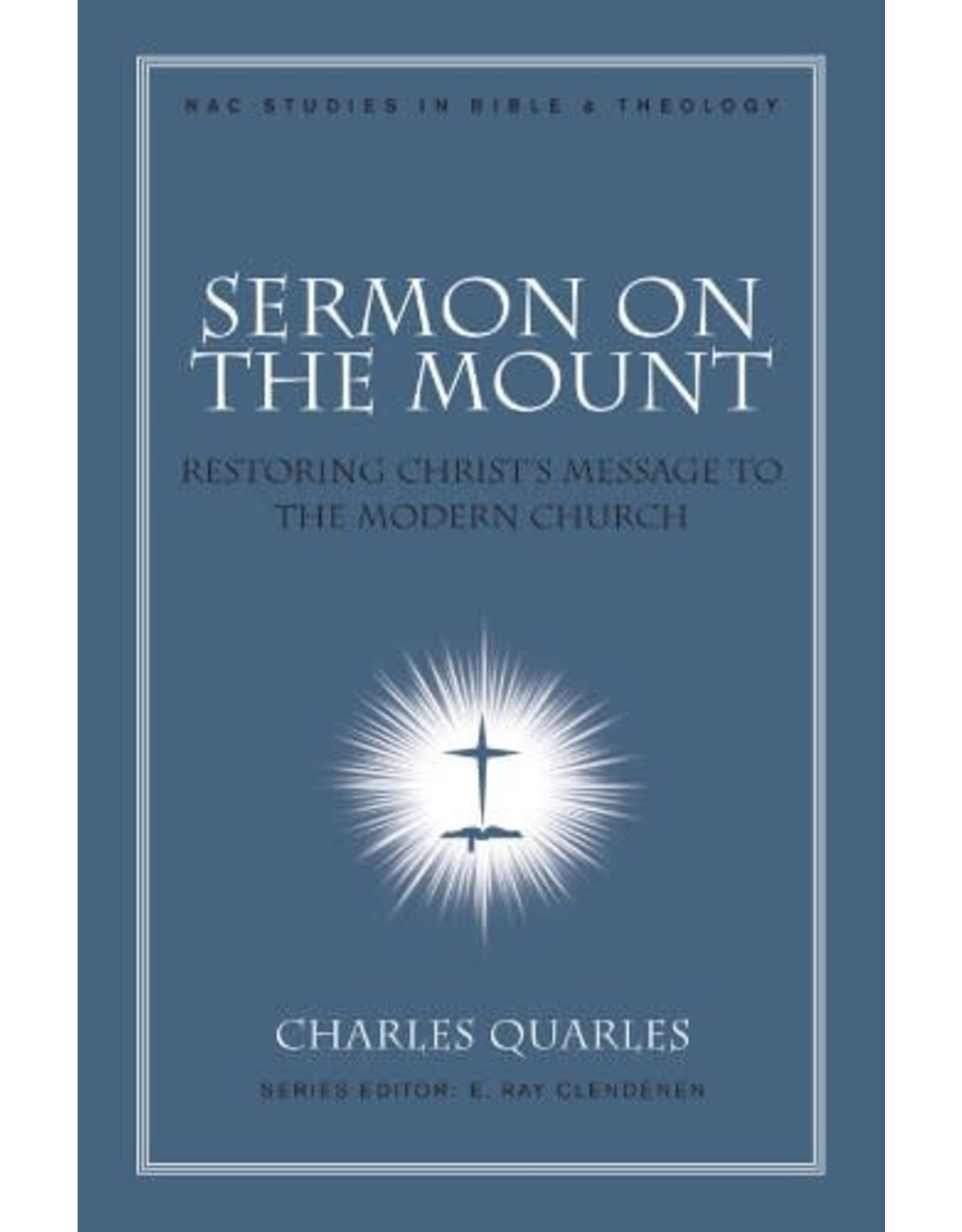 Quarles Sermon On The Mount: Restoring Christ's Message to the Modern Church