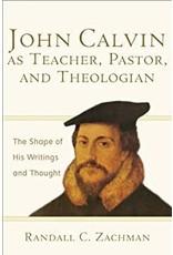 Zachman John Calvin as Teacher, Pastor and Theologian