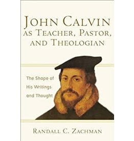 Zachman John Calvin as Teacher, Pastor and Theologian