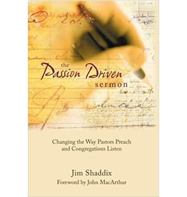 Shaddix The Passion Driven Sermon