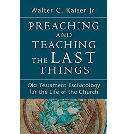 Kaiser Jr. Preaching and Teaching the Last Things