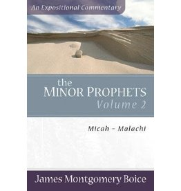 Boice The Minor Prophets: An Expositional Commentary: Micah - Malachi