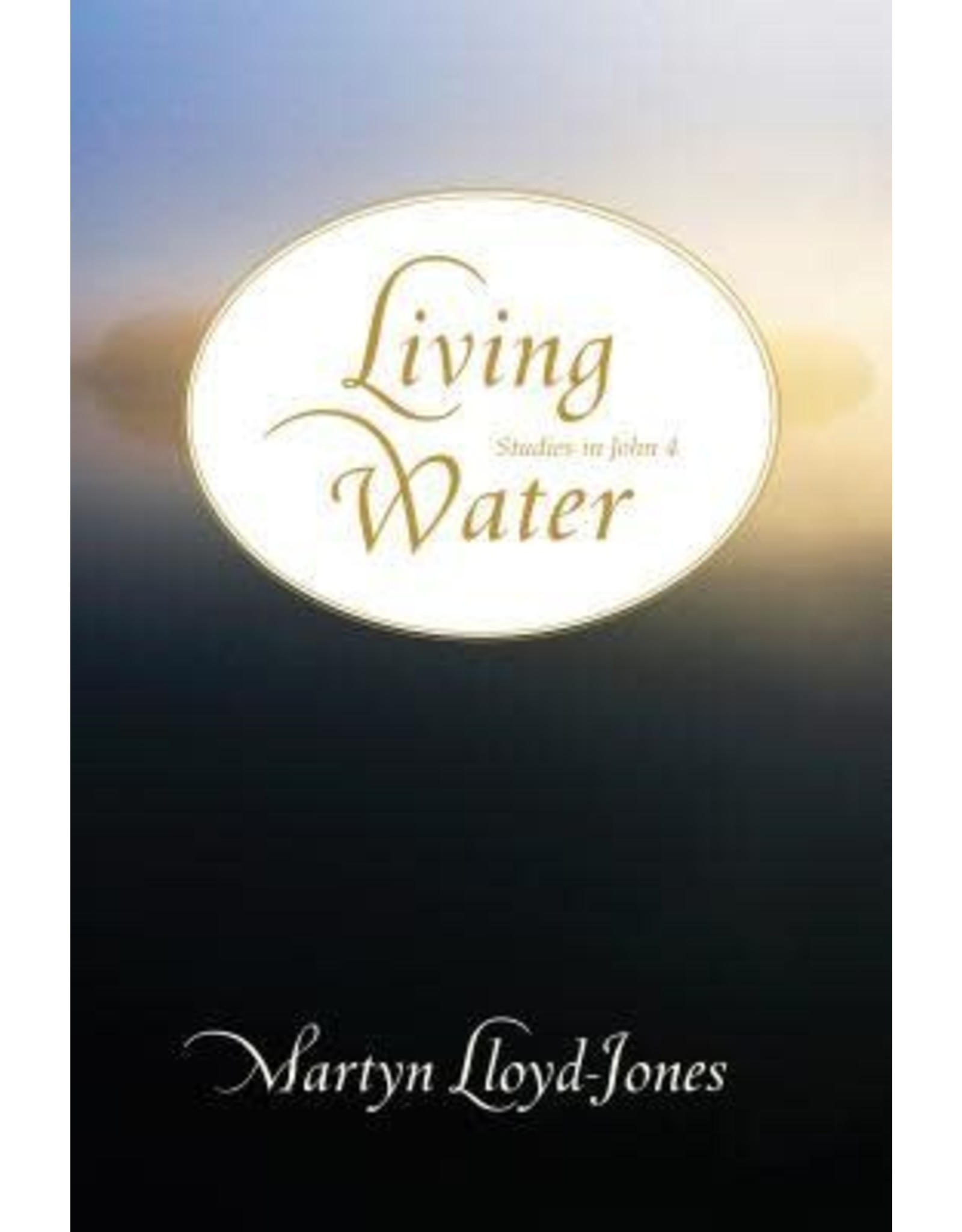 Lloyd-Jones Living Water: Studies in John 4