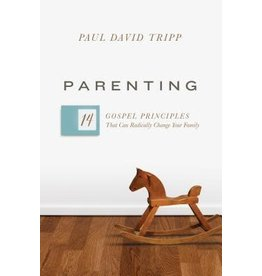 P Tripp Parenting: 14 Gospel Principles That Can Radically Change Your Family