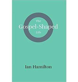 Hamilton The Gospel Shaped Life