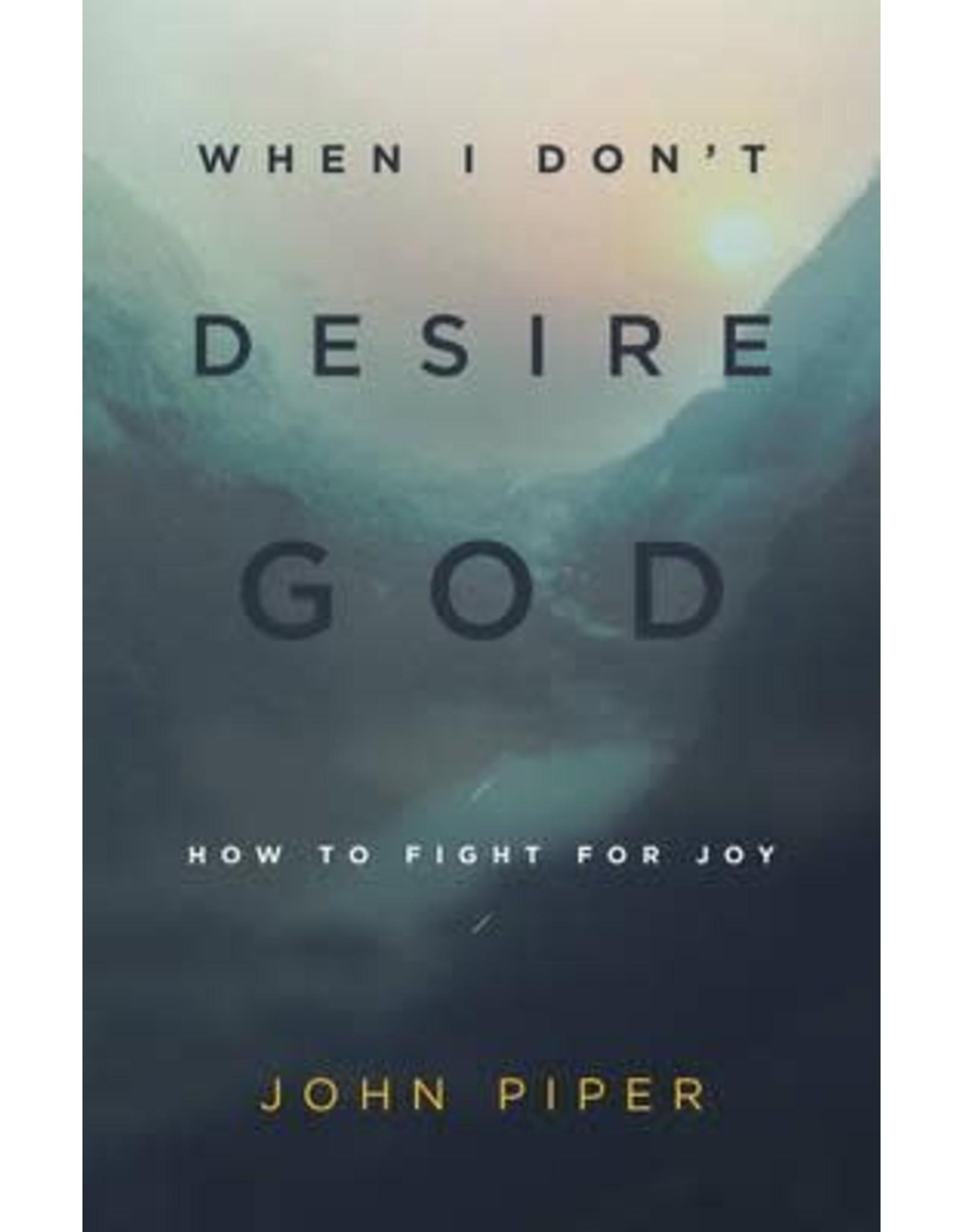 Piper When I Don't Desire God