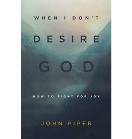 Piper When I Don't Desire God