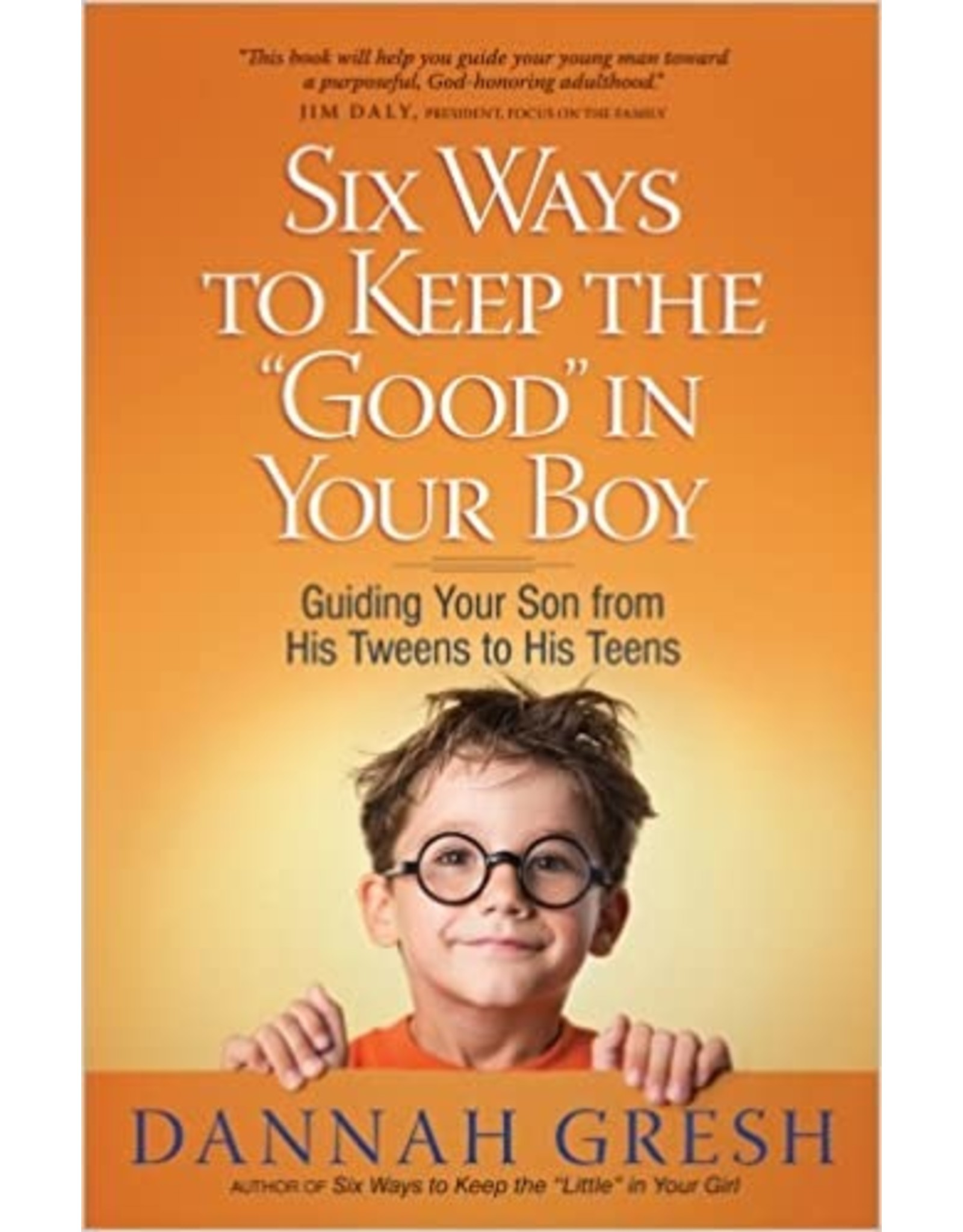 """Gresh Six Ways to Keep The """"Good"""" In Your Boy"""