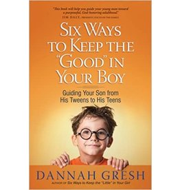 "Gresh Six Ways to Keep The ""Good"" In Your Boy"
