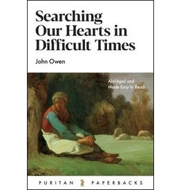 Owen Searching our Hearts in Difficult Times(Puritan Paperbacks)
