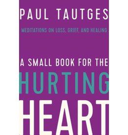 Tautges A Small Book for the Hurting Heart