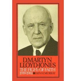 Murray M Lloyd-Jones The Fight of Faith 1939-1981