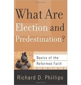 Phillips What Are Election and Predestination?